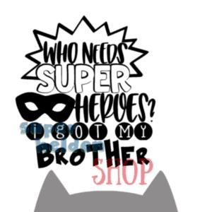 strijkapplicatie Who needs superheroes i got my brother