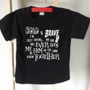 baby tshirt Bold and Brave nobody has ever seen me and him in same room together